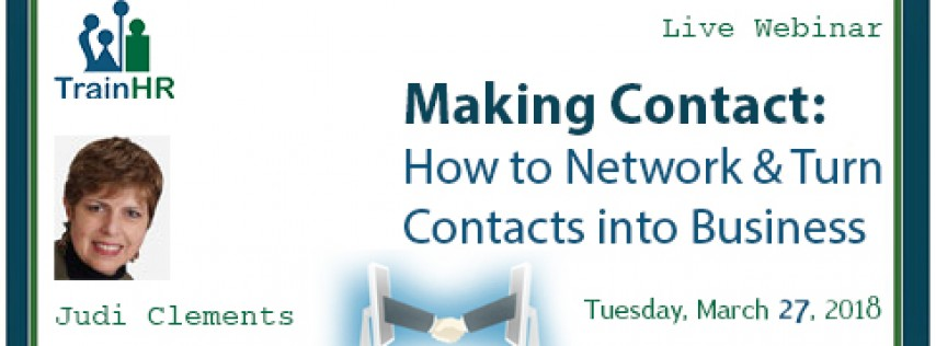 Making Contact: How to Network & Turn Contacts into Business