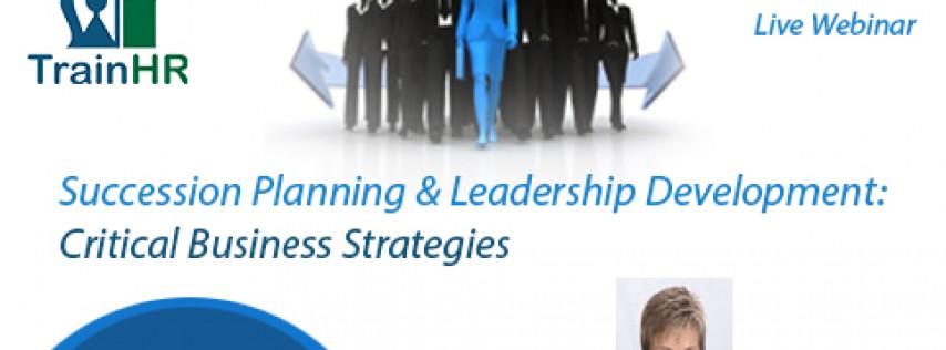 Succession Planning & Leadership Development: Critical Business Strategies