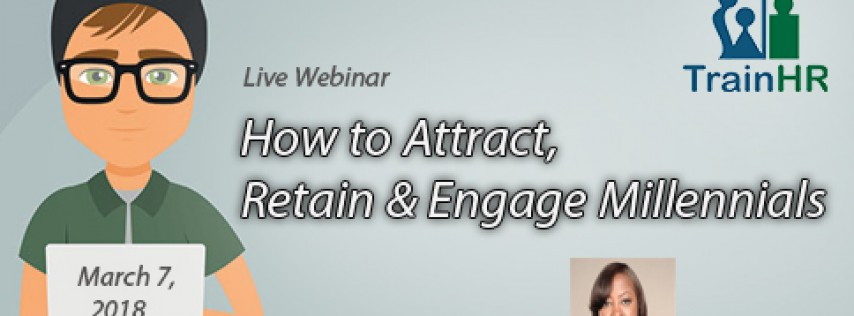 How to Attract, Retain & Engage Millennials