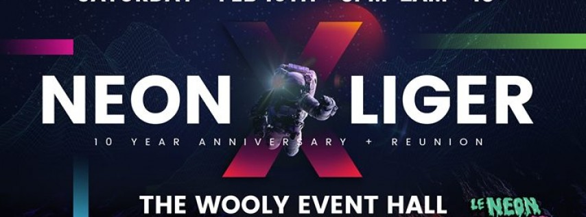 NEON LIGER X - 10 Year Anniversary + Reunion (Public Event Page)
