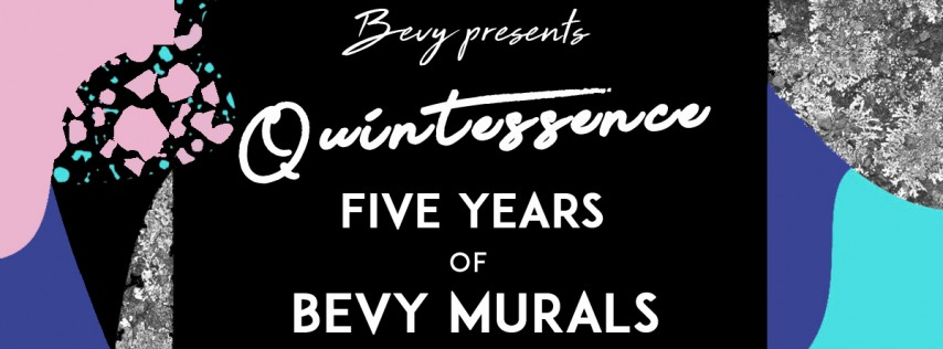 Quintessence - Five Years of Bevy Murals Exhibition