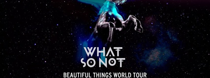 What So Not - Beautiful Things Tour - Austin, TX