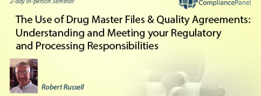 The Use of Drug Master Files & Quality Agreements: Understanding and Meeting your Regulatory and Processing Responsibilities
