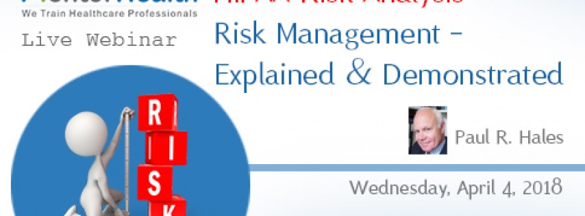 HIPAA Risk Analysis-Risk Management - Explained & Demonstrated