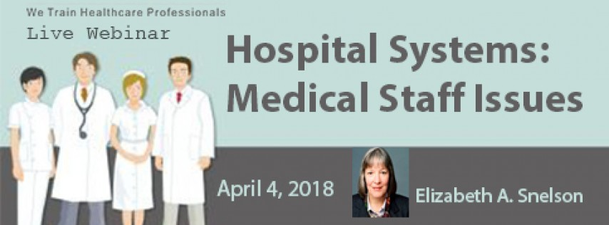Webinar On Hospital Systems:Medical Staff Issues