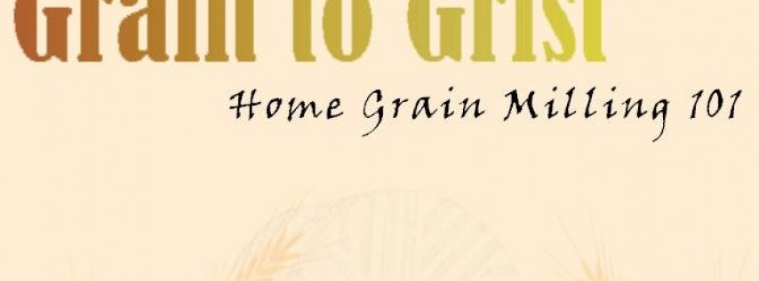 Grain to Grist: Home Grain Milling 101