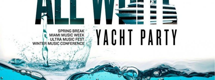 MIAMI NICE 2018 ALL WHITE YACHT PARTY Miami Music Week