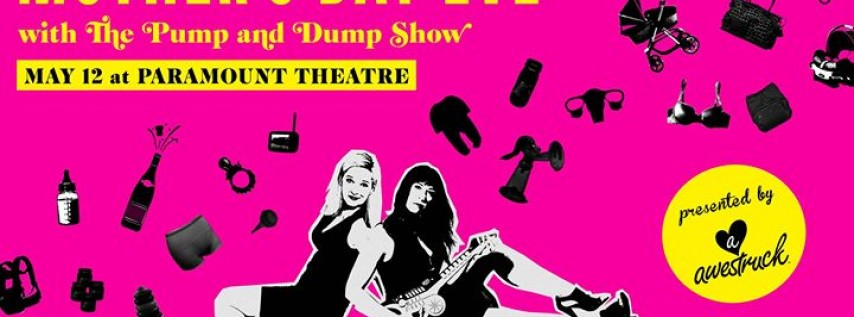 6th Annual Mother's Day Eve with The Pump and Dump Show