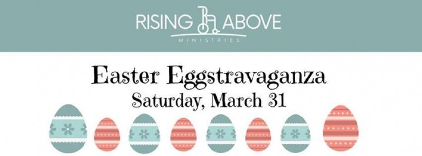 Rising Above Easter Eggstravaganza