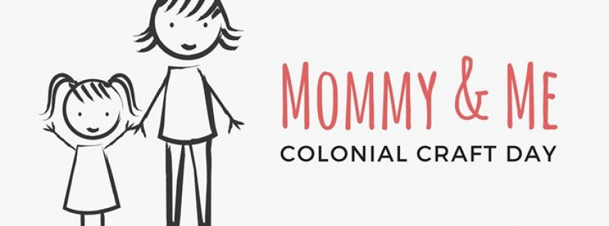 Mommy & Me Colonial Craft Day
