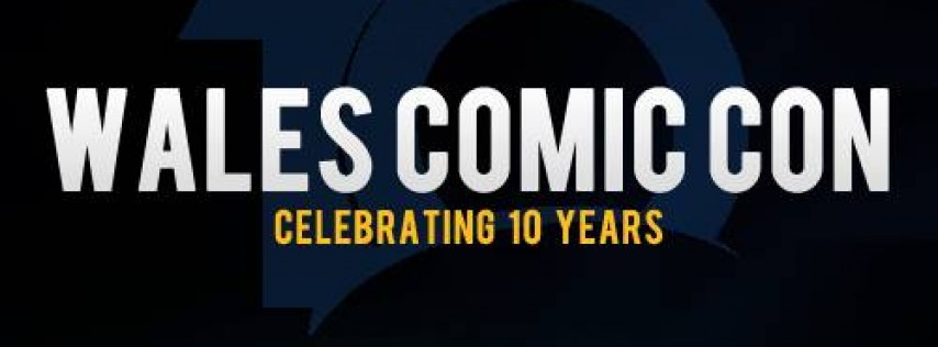 Wales Comic Con 2018 - 10 Year Anniversary!