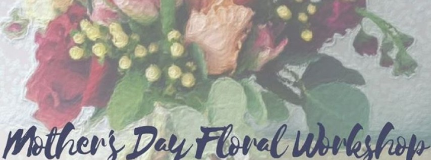 Mother's Day Floral Workshop