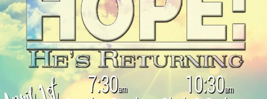 Join us this Easter as we celebrate Hope: He's Returning!
