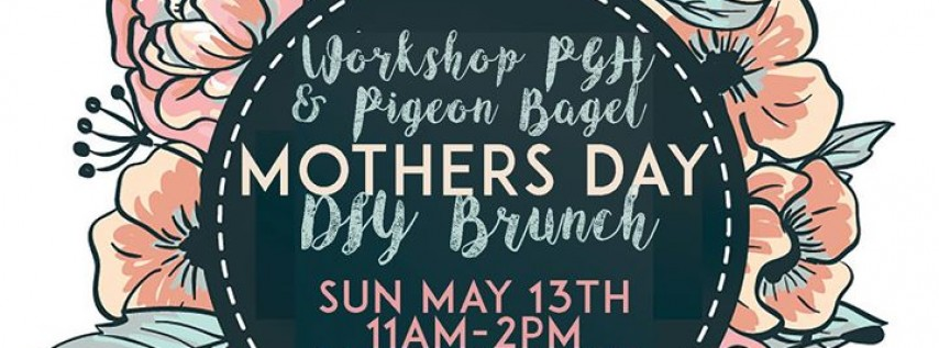 Sun 5/13 Mother's Day DIY Brunch Party, 11-3pm