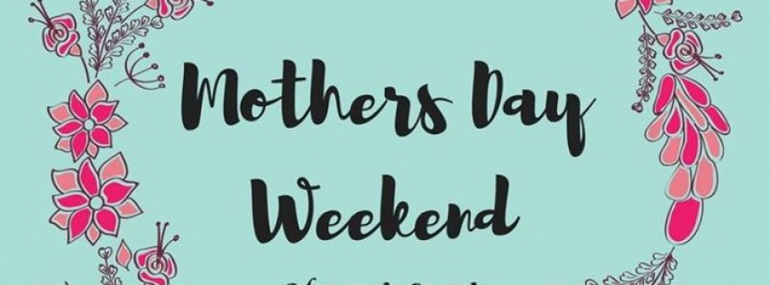 Mothers Day Weekend