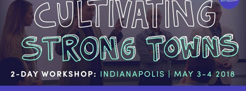 Cultivating Strong Towns – Indy Workshop