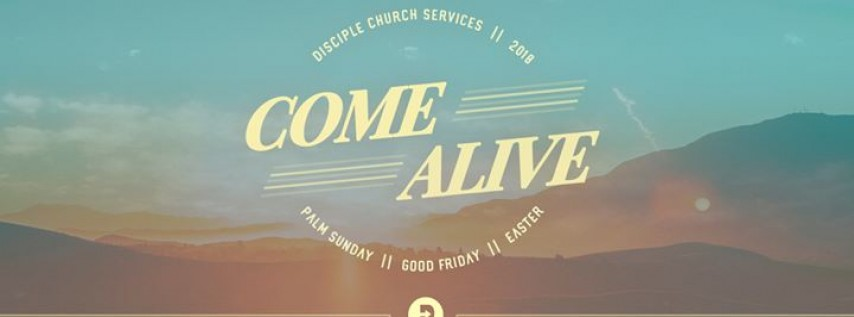 Easter Sunday - Come Alive!