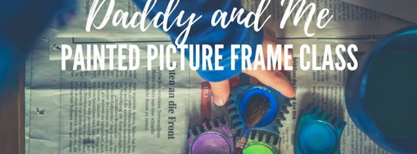 Daddy and Me Painted Picture Frame Workshop