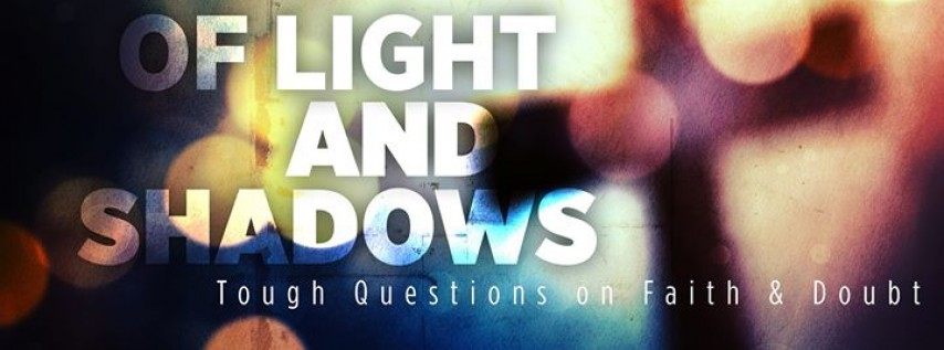 Of Light & Shadows: Tough Questions on Faith & Doubt