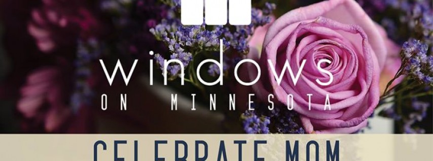 Celebrate Mom at Windows on Minnesota