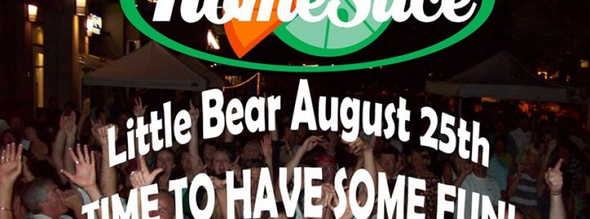 HomeSice at Little Bear August 25th