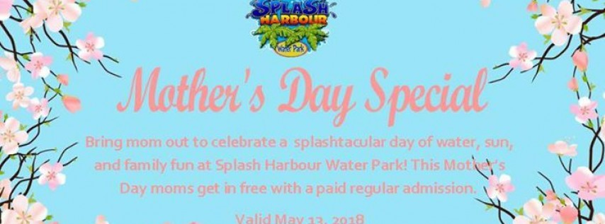 Mother's Day Special at Splash Harbour Water Park