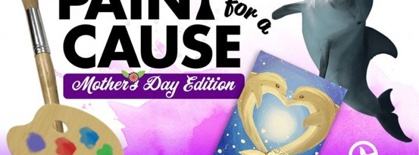 Paint for a Cause- Mother's Day Edition