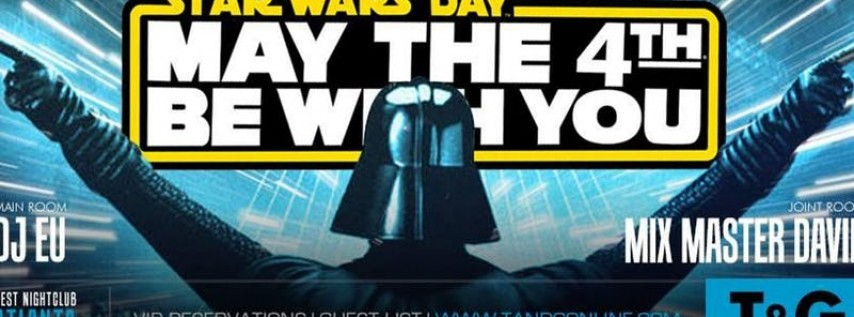 May the 4th Be With You! Star Wars Party - Tongue & Groove Fridays
