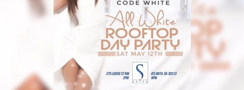 #CodeWhite Welcome To Atlanta Rooftop All White Day Party