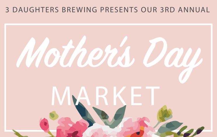 3 Daughter's Brewing presents: Mother's Day Market