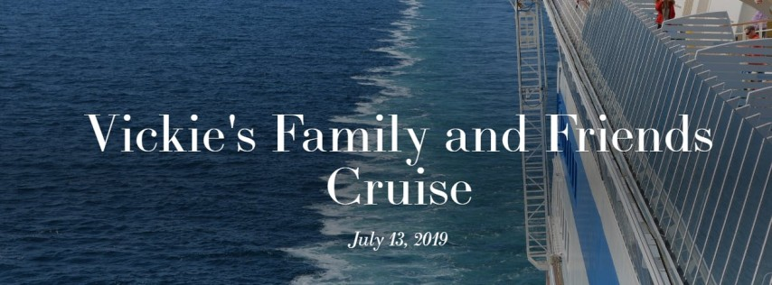 Vickie's 2019 Family and Friends Cruise