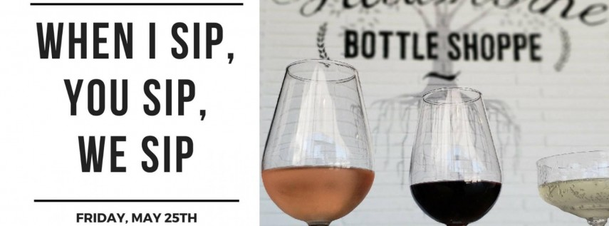 National Wine Day - When I Sip, You Sip, We Sip