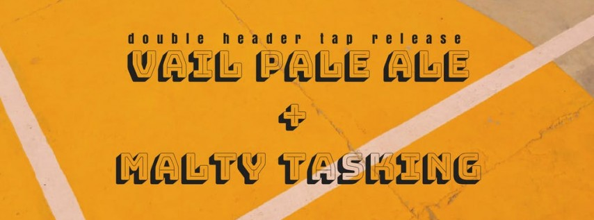 Vail Pale Ale + Malty Tasking (A Double Header Release Party)