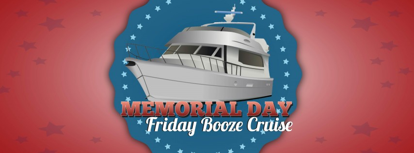 Memorial Day Friday Booze Cruise on May 25th!