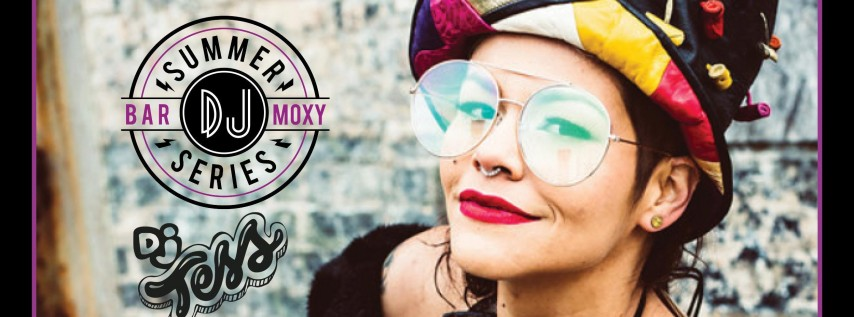 Bar Moxy Summer DJ Series: DJ Tess