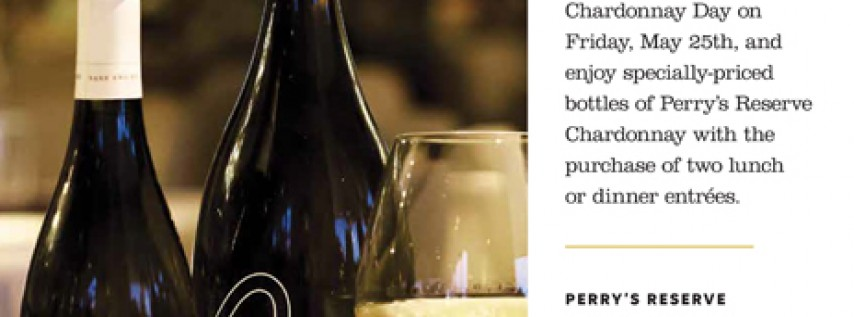 Raise a Glass to National Chardonnay Day Friday, May 25 at Perry's Steakhouse & Grille in Oak Brook
