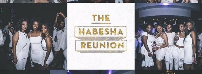 The Habesha Reunion | Houston Edition | All White Party Memorial Day WKND