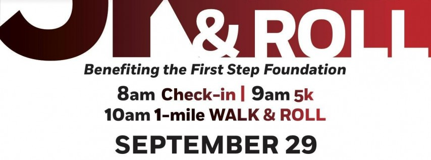 Run, Walk & Roll 5K- Benefiting the First Step Foundation