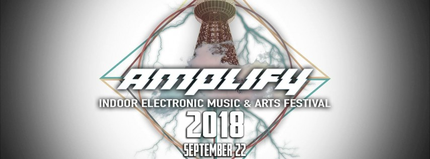 AMPLIFY 2018 Indoor Electronic Music & Arts Festival