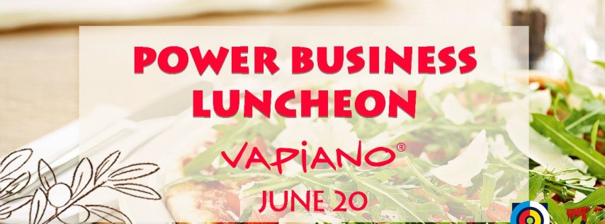 POWER BUSINESS NETWORKING LUNCHEON at VAPIANO