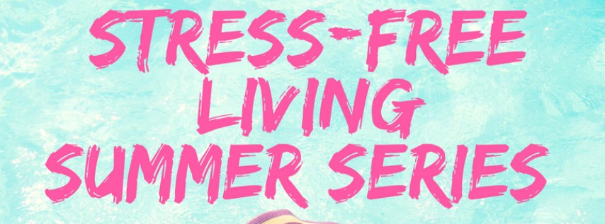 Stress Free Living Summer Series
