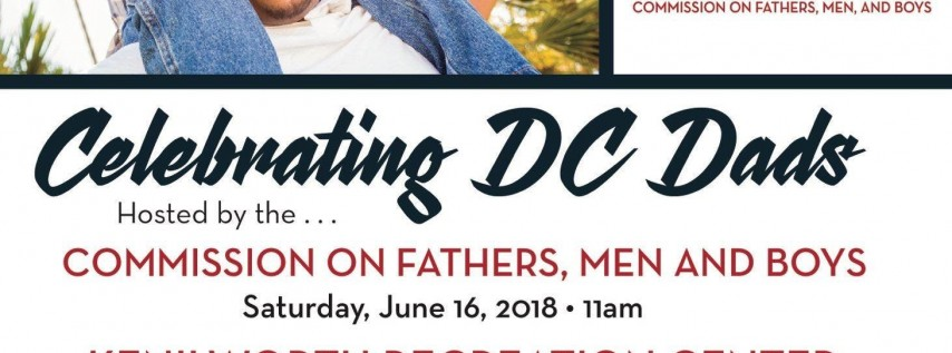 Mayor Bowser's Commission on Fathers, Men and Boys 3rd Annual Fathers and Family Empowerment Day Celebration