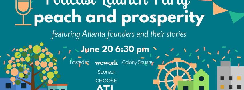 Podcast Launch Party: Peach and Prosperity with Atlanta founders' stories