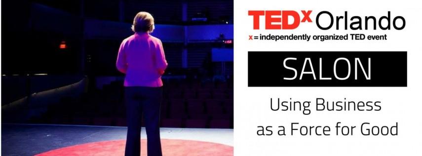 TEDxOrlando Salon: Using Business as a Force for Good