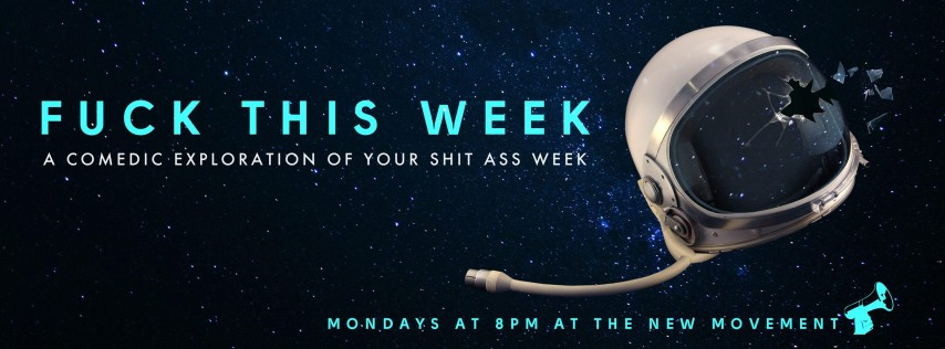 Fuck This Week: A Comedic Exploration of Your Shit-Ass Week