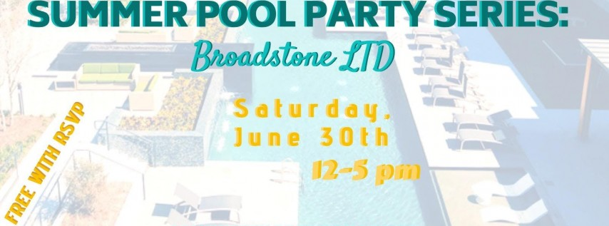 Dallasites101 Presents Summer Pool Party Series: Broadstone LTD