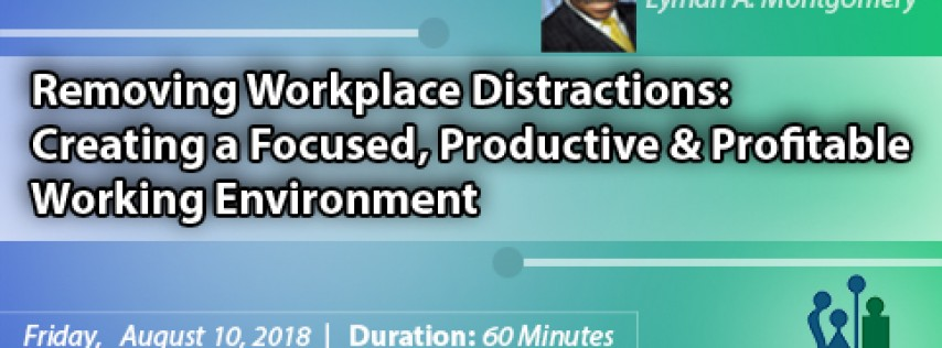 Webinar on Removing Workplace Distractions: Creating a Focused, Productive and Profitable Working Environment