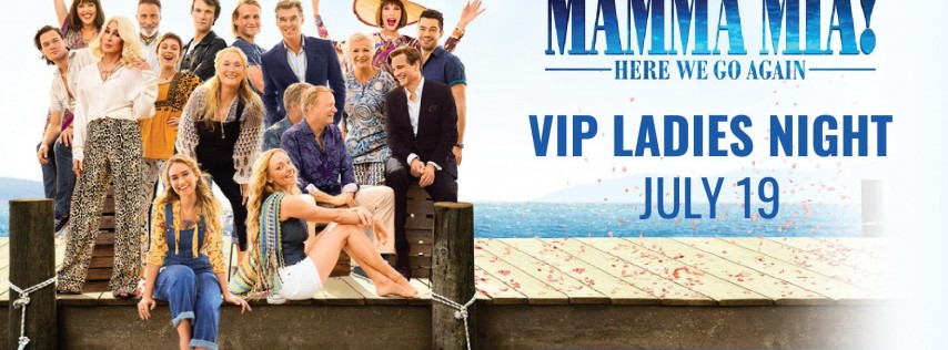 VIP Ladies Night: Mamma Mia! Here We Go Again - 7:30pm Screening