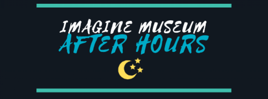 Imagine Museum After Hours