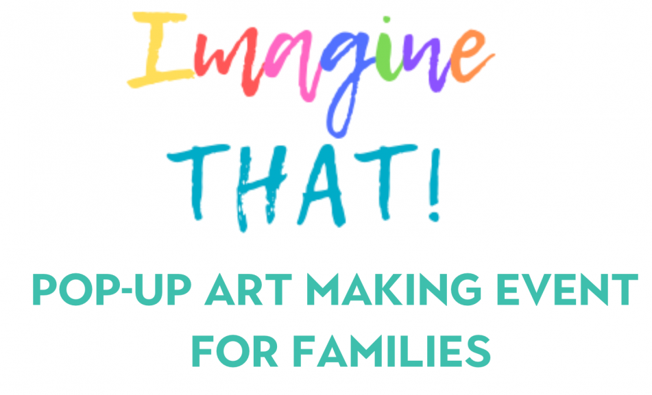 Imagine THAT! Pop-up Art Making Event for Families